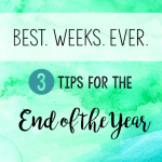 Best. Weeks. Ever. 3 Tips for the End of the Year